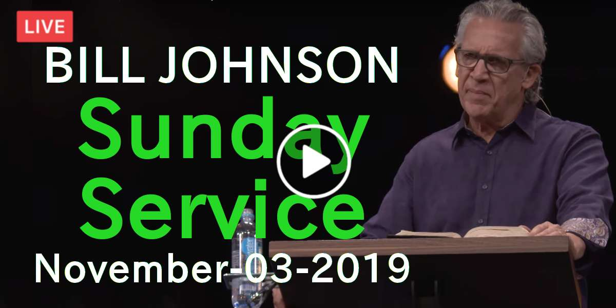 BILL JOHNSON - Sunday Service - Weekend Bethel Service November-03-2019 Live Stream