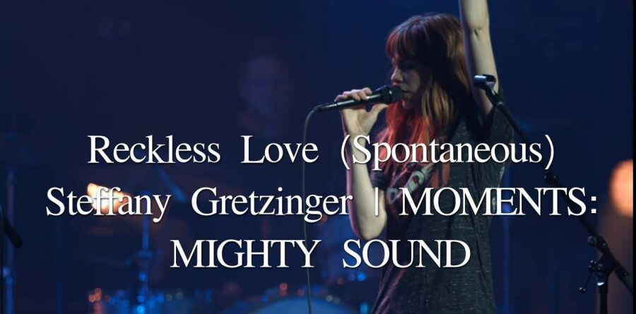 Reckless Love (Spontaneous) - Steffany Gretzinger | MOMENTS: MIGHTY SOUND