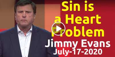 Sin is a Heart Problem - Jimmy Evans (July-17-2020)