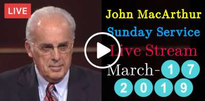 John MacArthur Sunday Service Live Stream March-17-2019 in Grace Community Church