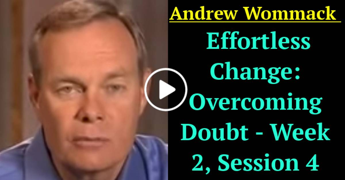 Andrew Wommack: Effortless Change: Overcoming Doubt - Week 2, Session 4 (April-08-2021)