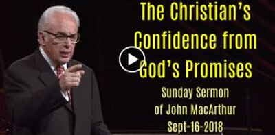 Sunday Sermon: John MacArthur (September-16-2018) The Christian's Confidence from God's Promises