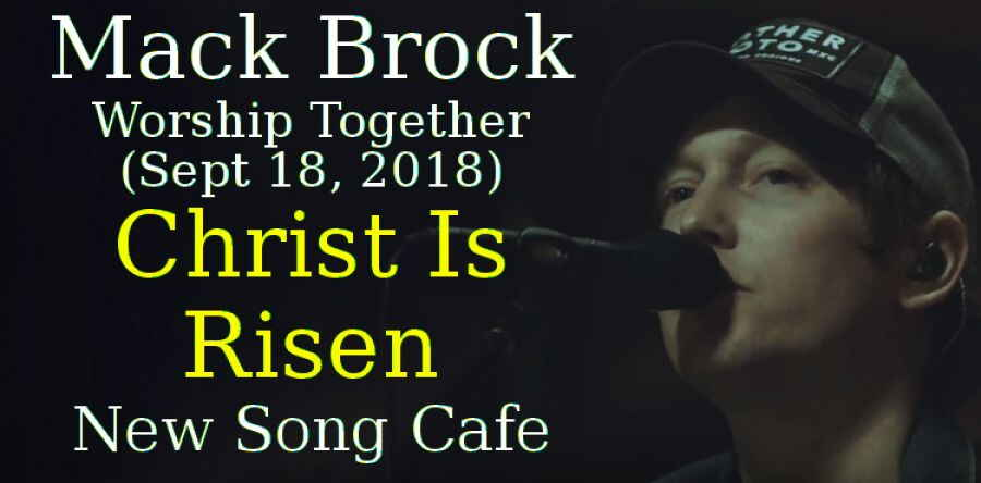 Mack Brock, Worship Together (Sept 18, 2018) - Christ Is Risen - New Song Cafe