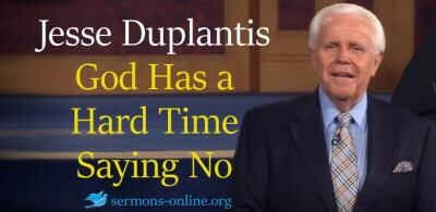 Jesse Duplantis sermon God Has a Hard Time Saying No  online