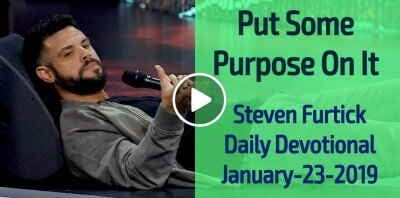 Put Some Purpose On It - Steven Furtick Daily Devotional (January-23-2019)