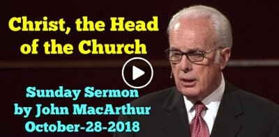 Sunday Sermon by John MacArthur (October-28-2018) Christ, the Head of the Church