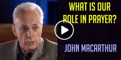 What is our role in prayer? - John MacArthur