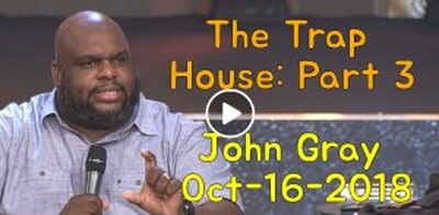 The Trap House: Part 3 | Pastor John Gray (October-16-2018)