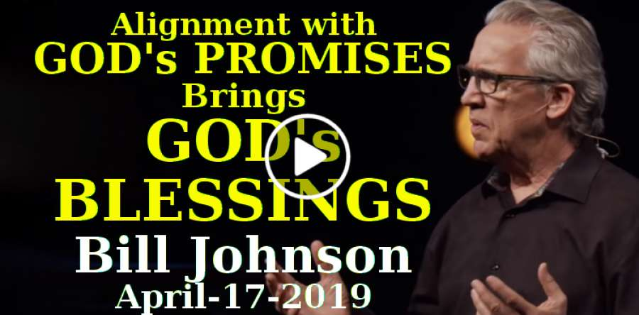 Bill Johnson - Alignment with God's Promises Brings God's Blessings   Podcast (April-17-2019)
