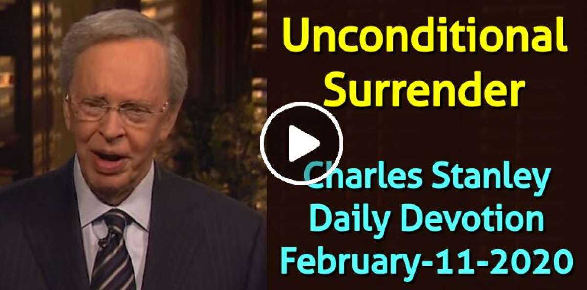 Unconditional Surrender - Charles Stanley Daily Devotion (February-11-2020)