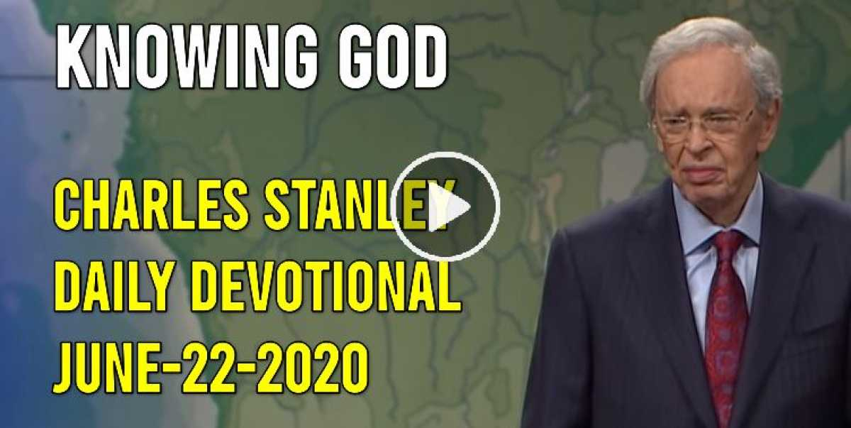 Knowing God - Charles Stanley Daily Devotional (June-22-2020)