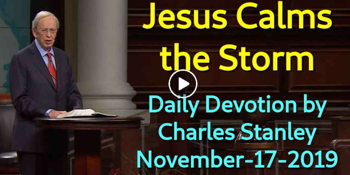 Jesus Calms the Storm - Charles Stanley Daily Devotion (November-17-2019)