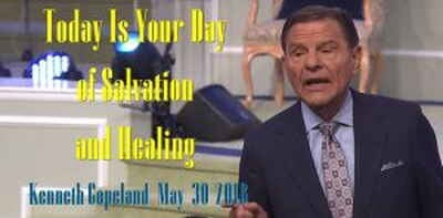 Today Is Your Day of Salvation and Healing - Kenneth Copeland (May-30-2018)