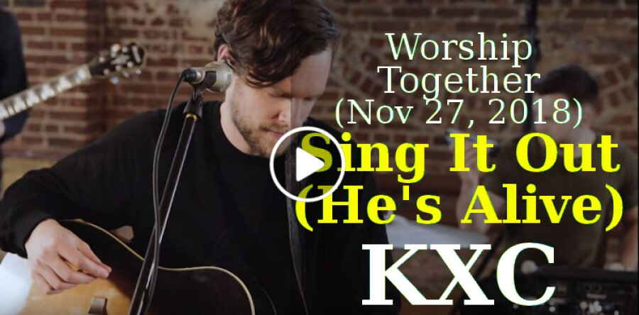 Worship Together (November 27, 2018) - Sing It Out (He's Alive) // KXC // New Song Cafe