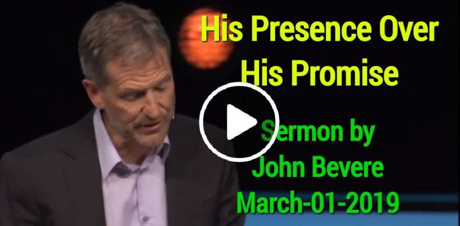 His Presence Over His Promise - John Bevere (March-01-2019)