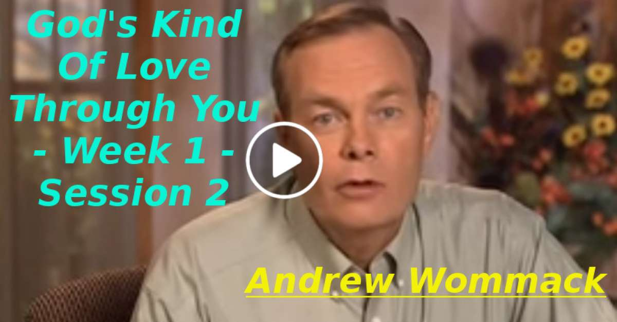 Andrew Wommack: God's Kind Of Love Through You - Week 1 - Session 2 (December-24-2019)