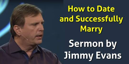 How to Date and Successfully Marry - Jimmy Evans (July-24-2018)