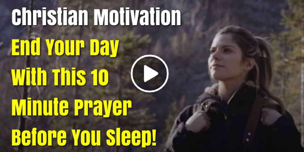 End Your Day With This 10 Minute Prayer Before You Sleep! - Christian Motivation