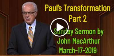 John MacArthur March-17-2019 Sunday Sermon: Paul's Transformation, Part 2