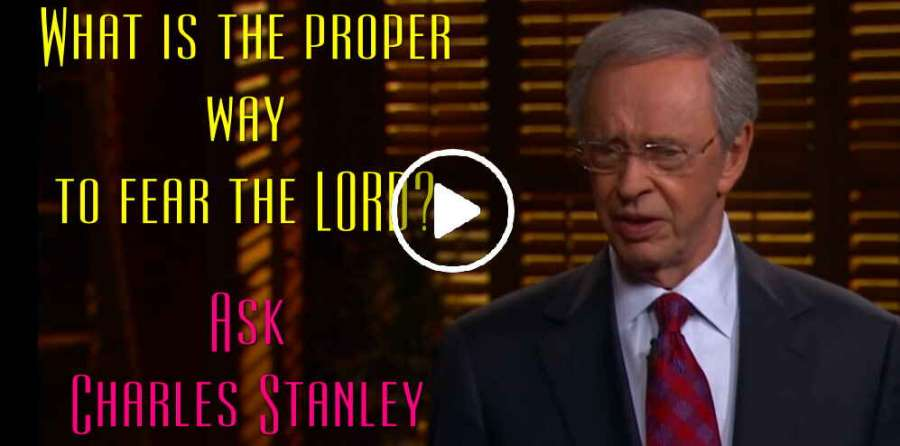 What is the proper way to fear the LORD? - Ask Dr Charles Stanley