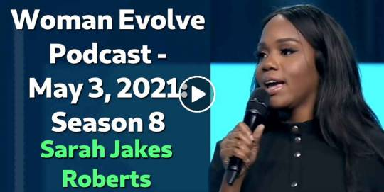 Woman Evolve Podcast - May 3, 2021: Season 8 - Sarah Jakes Roberts