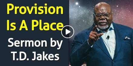Provision Is A Place - Bishop T.D. Jakes (December-10-2020)