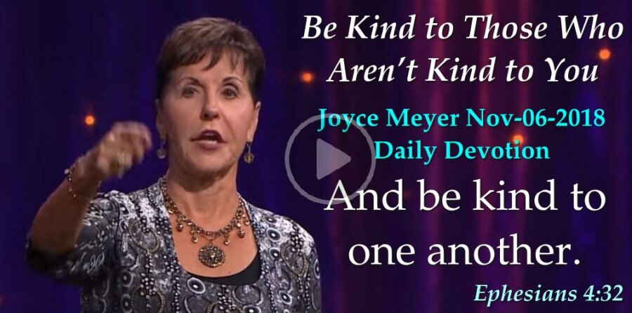 Be Kind to Those Who Aren't Kind to You - Joyce Meyer Daily Devotion (November-06-2018)