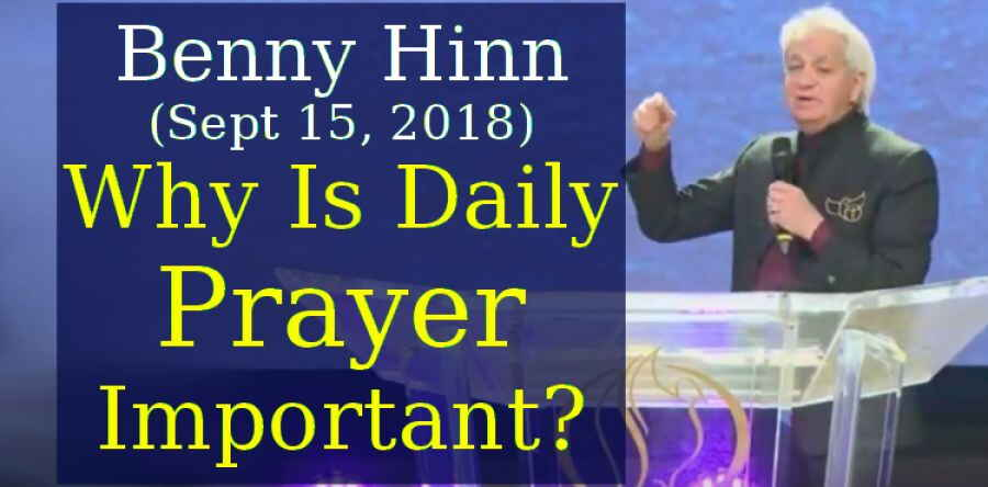 Benny Hinn (Sept 15, 2018) - Why Is Daily Prayer Important?