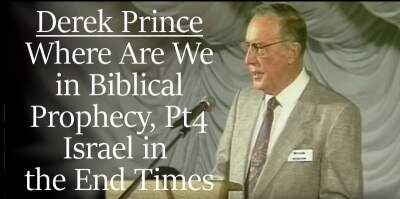 Derek Prince sermon Where Are We in Biblical Prophecy, Pt 4 - Israel in the End Times - online