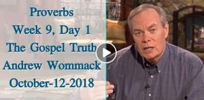 Proverbs - Week 9, Day 1 - The Gospel Truth - Andrew Wommack (October-12-2018)