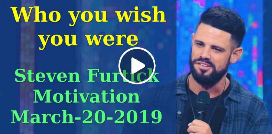 Who you wish you were - Steven Furtick Motivation (March-20-2019)