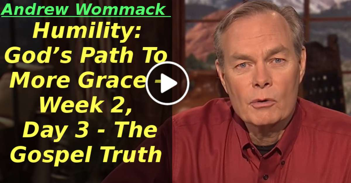Humility: God's Path To More Grace - Week 2, Day 3 - The Gospel Truth (April-17-2020)
