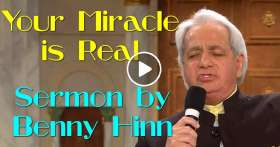 Your Miracle is Real - Benny Hinn