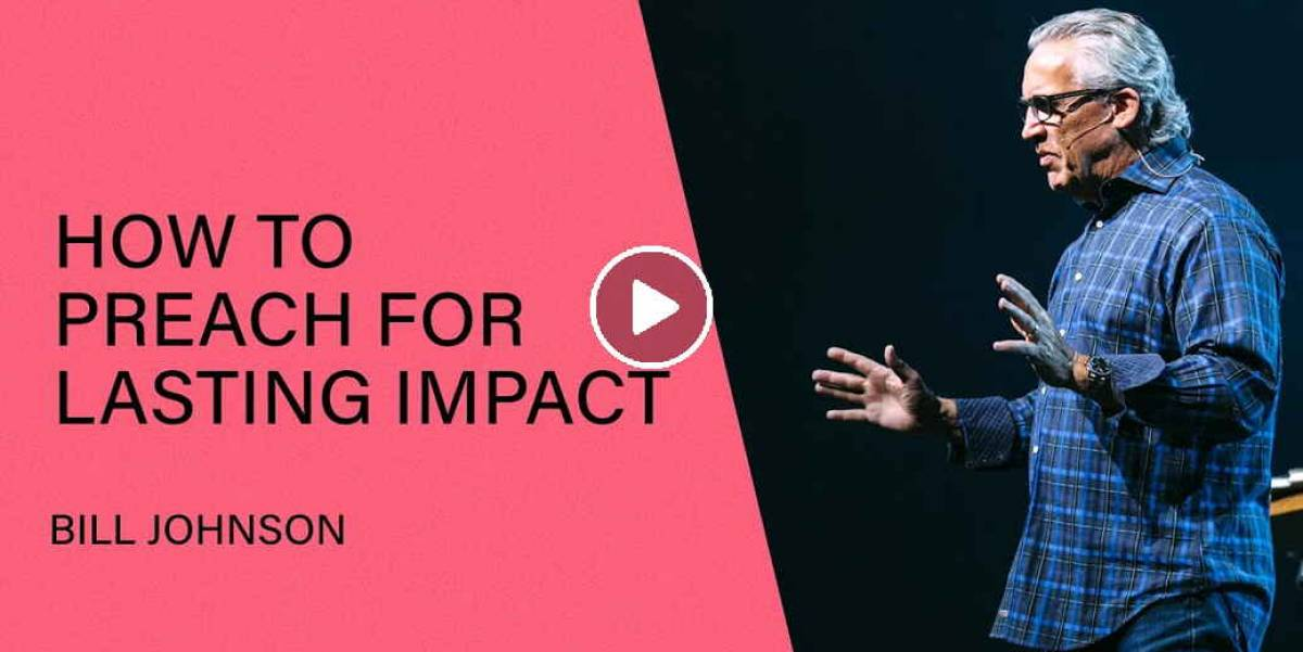 How to Preach for Lasting Impact - Bill Johnson (April-20-2021)