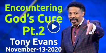 Encountering God's Cure. Pt.2 - Tony Evans, podcast (November-13-2020)