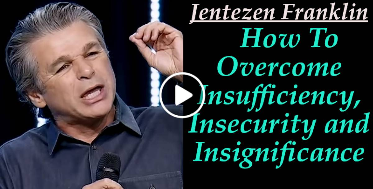 Jentezen Franklin (Sept 12, 2018) - How To Overcome Insufficiency, Insecurity and Insignificance