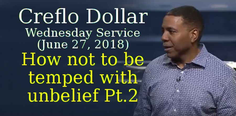 Creflo Dollar, Wednesday Service (June 27, 2018) - How not to be temped with unbelief Pt.2