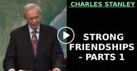 STRONG FRIENDSHIPS - PARTS 1 - DR CHARLES STANLEY (October-22-2020)