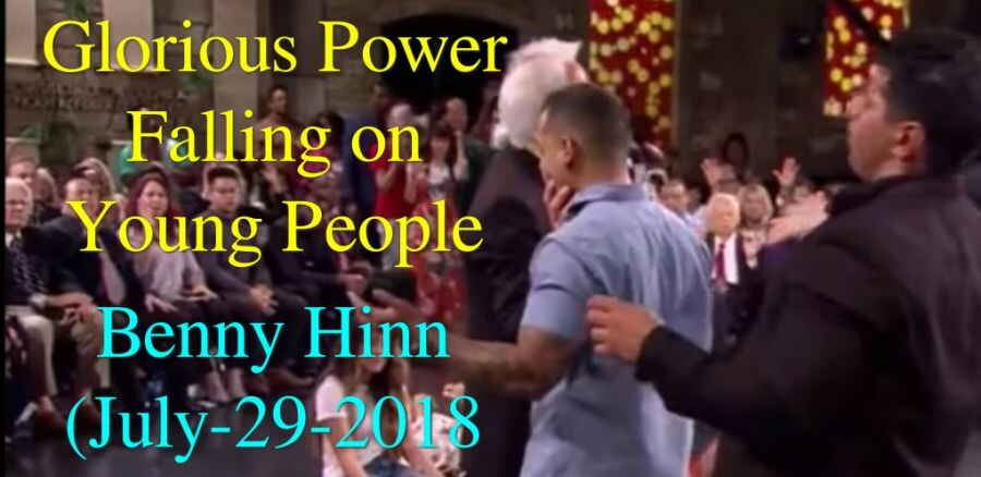 Benny Hinn - Glorious Power Falling on Young People (July-29-2018)