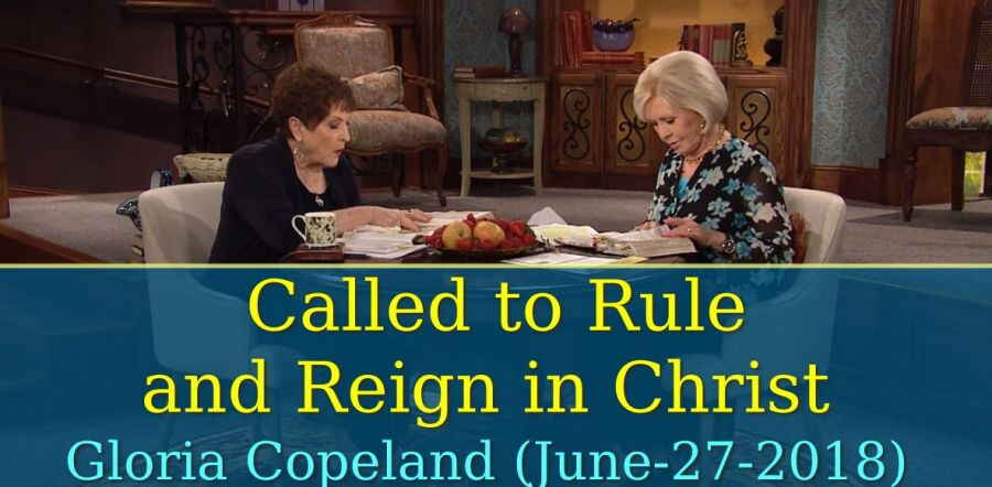 Called to Rule and Reign in Christ - Gloria Copeland (June-27-2018)