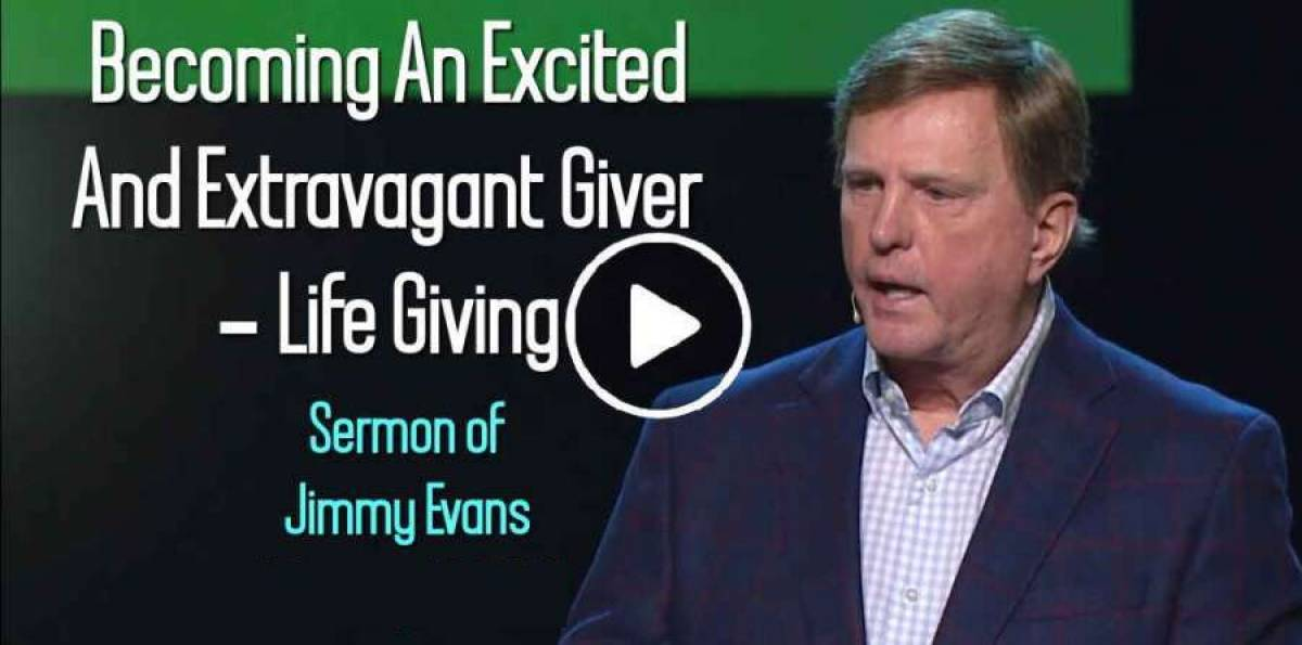 Jimmy Evans – Becoming An Excited And Extravagant Giver – Life Giving (February-11-2019)