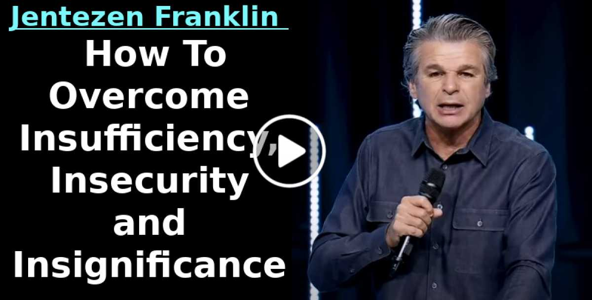 How To Overcome Insufficiency, Insecurity and Insignificance | Jentezen Franklin (September-26-2020)