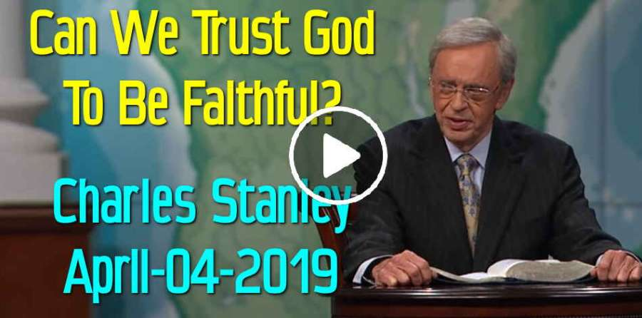 Can We Trust God To Be Faithful? - Charles Stanley (April-04-2019)