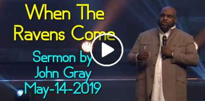 When The Ravens Come - Pastor John Gray (May-14-2019)