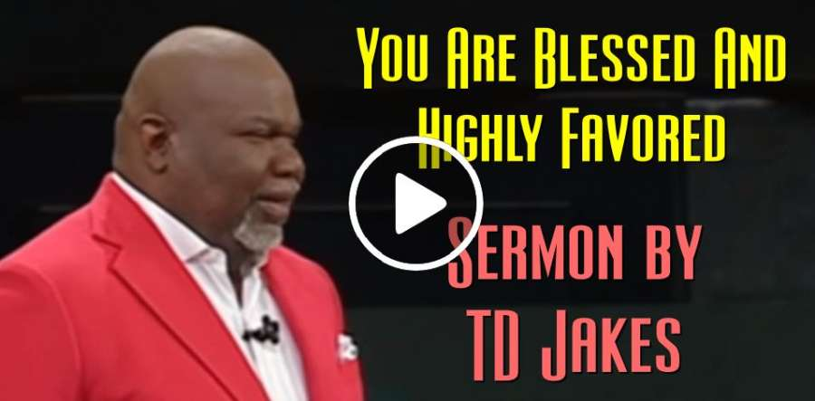 Bishop TD Jakes - You Are Blessed And Highly Favored (April-06-2019)