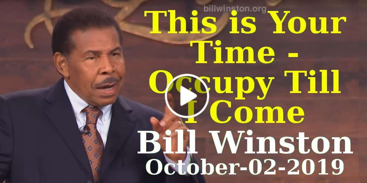 This is Your Time - Occupy Till I Come | Bill Winston (October-02-2019)