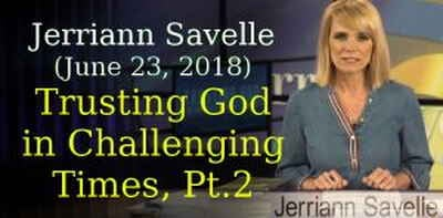 Jerry Savelle Ministries, Jerriann Savelle (June 23, 2018) - Trusting God in Challenging Times, Part 2