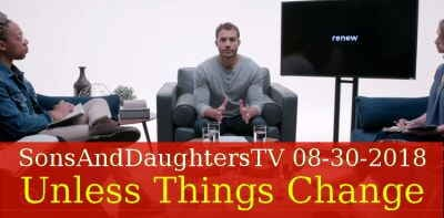 SonsAndDaughtersTV (Aug 30, 2018) - Unless Things Change