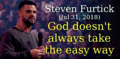 Steven Furtick (Jul 31, 2018) - God doesn't always take the easy way.