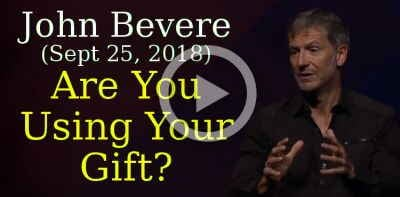 John Bevere (Sept 25, 2018) - Are You Using Your Gift?